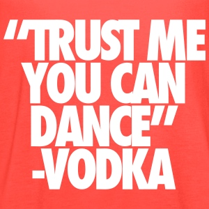 Trust Me You Can Dance Vodka Tanks - Women's Flowy Tank Top by Bella
