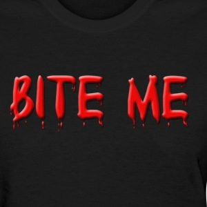 Bite Me In Blood Shirt - Women's T-Shirt