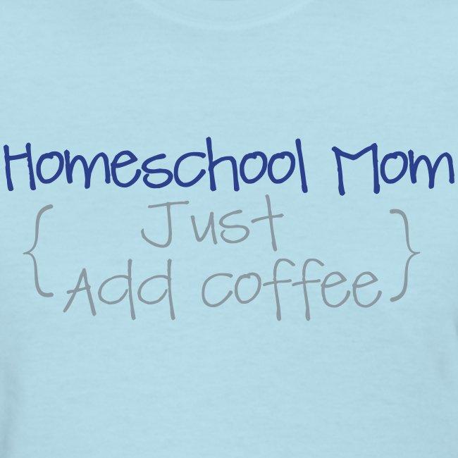 BEST SELLER- Homeschool Mom- Just Add Coffee