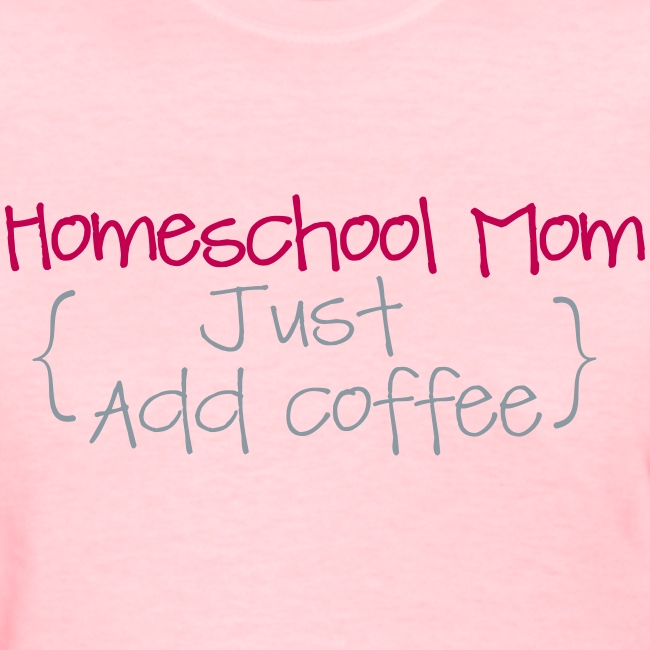 BEST SELLER- Homeschool Mom- Just Add Coffee