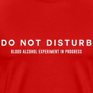 Do not disturb. Blood Alcohol Experiment  T-Shirts - Men's Premium T-Shirt