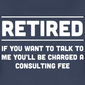 Retired. I will charge you consulting fee Women's T-Shirts - Women's Premium T-Shirt