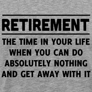 Retirement. Do anything and get away with it T-Shirts - Men's Premium T-Shirt