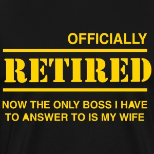Officially Retired. Only boss is wife T-Shirts - Men's Premium T-Shirt