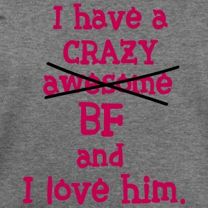 I have a crazy BF Womens Wideneck Sweatshirt - Women's Wideneck Sweatshirt