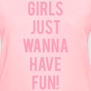 Girls Just Wanna Have Fun - Women's T-Shirt