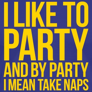 I LIKE TO PARTY AND BY PARTY I MEAN TAKE NAPS T-Shirts - Men's Premium T-Shirt