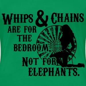 Whips and Chains are for the Bedroom Women's T-Shirts - Women's Premium T-Shirt