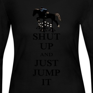 Shut Up and Just Jump It Equestrian Long Sleeve Shirts - Women's Long Sleeve Jersey T-Shirt