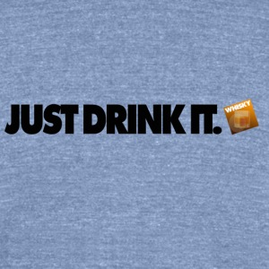 Just Drink It ... Whisky Edition. - Unisex Tri-Blend T-Shirt by American Apparel