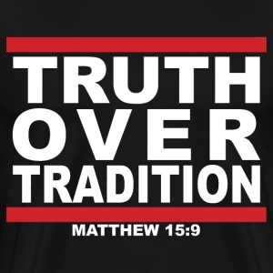 truthovertraditiondesignwhiteletters T-Shirts - Men's Premium T-Shirt