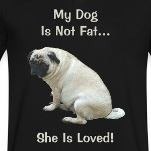 My Dog Is Not Fat Pug Dog T-Shirts - Men's V-Neck T-Shirt by Canvas