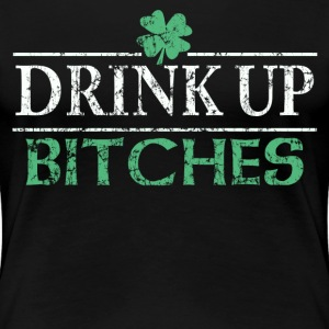 Drink Up Bitches St Patricks Day - Women's Premium T-Shirt