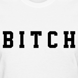 Bitch Women's T-Shirts - Women's T-Shirt