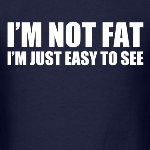 im not fat im just easy to see - Men's T-Shirt