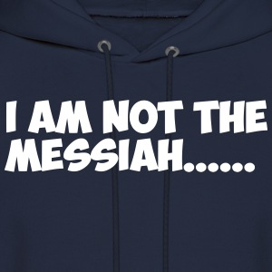Not the Messiah - Men's Hoodie