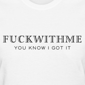 Fuck with me you know I got it Women's T-Shirts - Women's T-Shirt