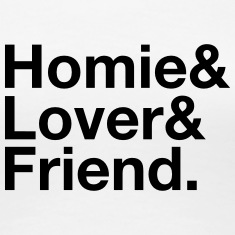 Homie, Lover, Friend Women's T-Shirts