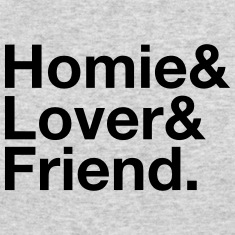 Homie, Lover, Friend Long Sleeve Shirts