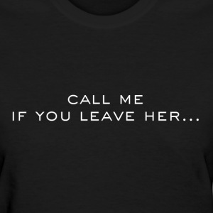Call me if you leave her Women's T-Shirts - Women's T-Shirt