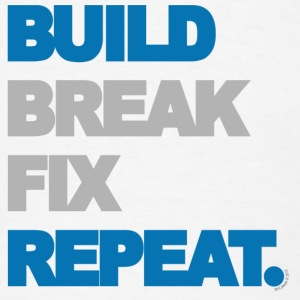 Build Break Fix Repeat - Men's T-Shirt