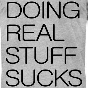 Doing Real Stuff Sucks T-Shirts - Men's T-Shirt by American Apparel