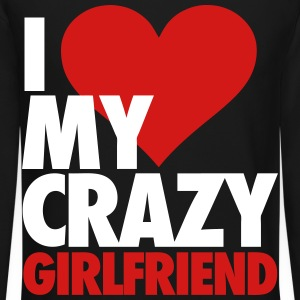 I Love My Crazy Girlfriend Long Sleeve Shirts - Crewneck Sweatshirt