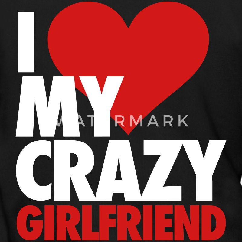 I Love My Crazy Girlfriend Zip Hoodies & Jackets - Men's Zip Hoodie