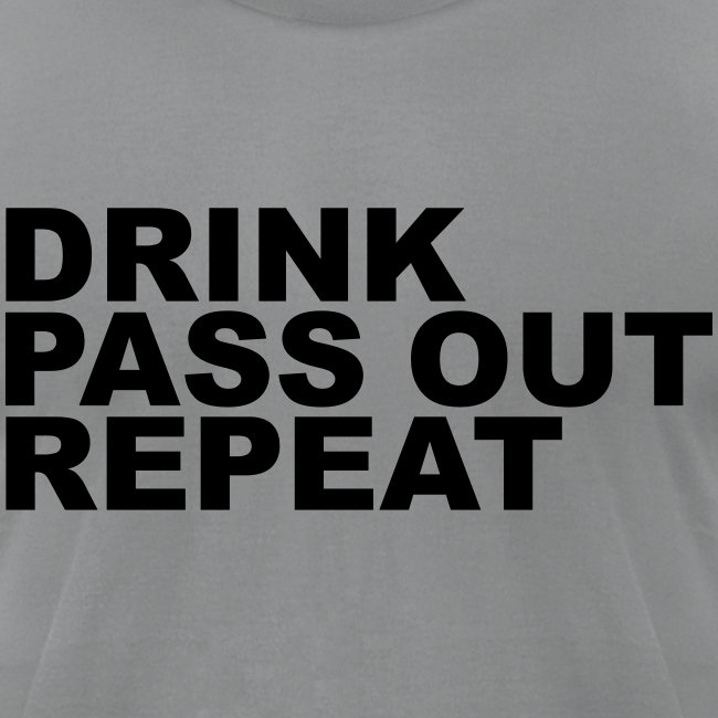 Drink, Pass Out, Repeat