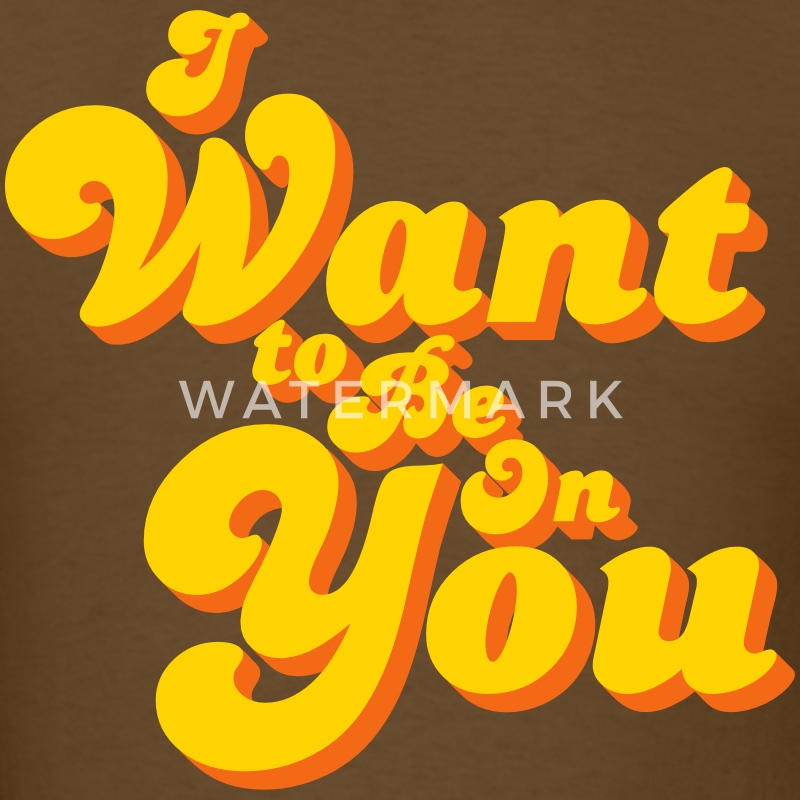 I Want To Be On You - Men's T-Shirt