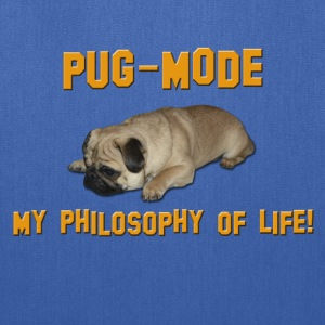 Pug Mode - My Philosophy of Life Bags & backpacks - Tote Bag