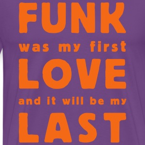 funk was my first love - Men's Premium T-Shirt