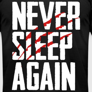 Never Sleep Again T-Shirts - Men's T-Shirt by American Apparel
