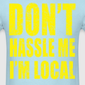 Don't Hassle Me I'm Local - Men's T-Shirt