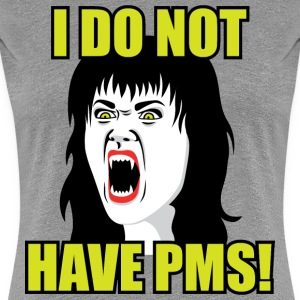 I do not have PMS Women's T-Shirts - Women's Premium T-Shirt