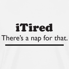 iTired - There's a nap for that. T-Shirts