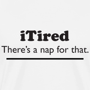 iTired - There's a nap for that. T-Shirts - Men's Premium T-Shirt