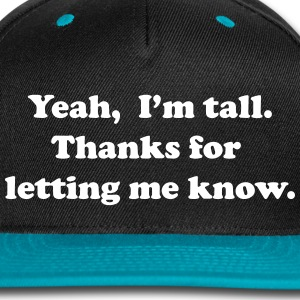 Yeah, I'm tall. Caps - Snap-back Baseball Cap