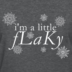 I'm a Little Flaky [2] Women's T-shirt