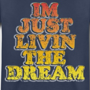 Im just livin the dream - Toddler Premium T-Shirt