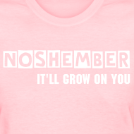Design ~ Noshember, It'll Grow On You Chicks Tee