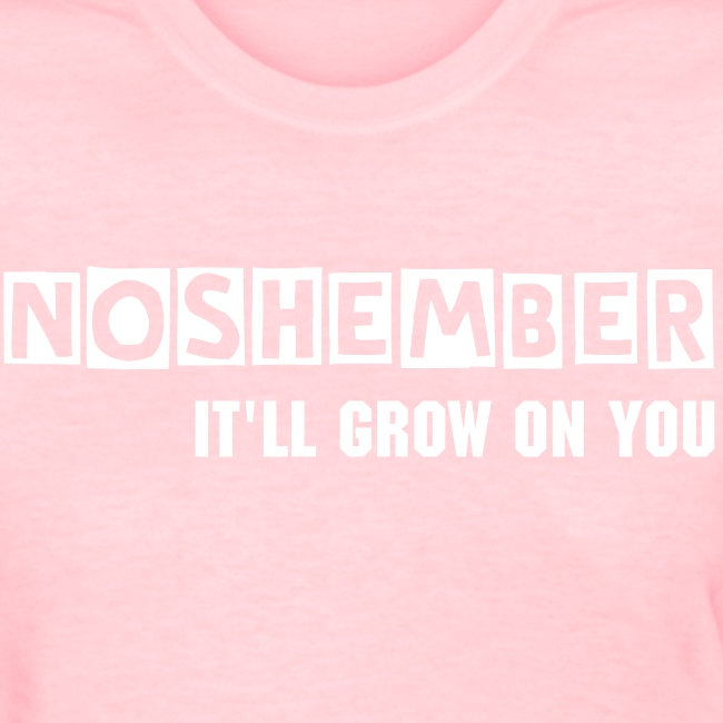 Noshember, It'll Grow On You Chicks Tee
