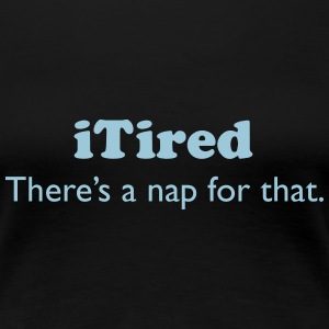 iTired - There's a nap for that. Women's T-Shirts - Women's Premium T-Shirt