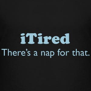iTired - There's a nap for that. Kids' Shirts - Kids' Premium T-Shirt