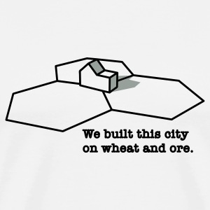 We Built This City On Wheat And Ore T-Shirts - Men's Premium T-Shirt