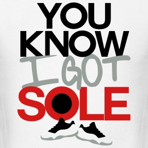 you know i got sole T-Shirts - Men's T-Shirt