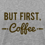 Design ~ But First Coffee Coffe Lover T-Shirt