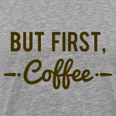 But First Coffee Coffe Lover T-Shirt