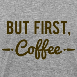 But First Coffee Coffe Lover T-Shirt - Men's Premium T-Shirt