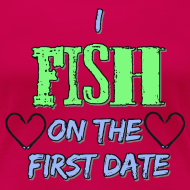 Design ~ I Fish On The First Date (PREMIUM)